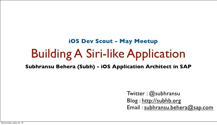 iOS Dev Scout - May Meetup                         Building A Siri-like Application                        Subhransu Beher...