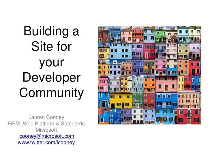 Building a Site for your Developer Community<br />Lauren Cooney<br />GPM, Web Platform & Standards<br />Microsoft<br />lco...