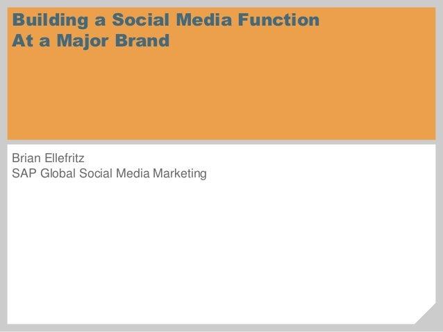 Brian Ellefritz SAP Global Social Media Marketing Building a Social Media Function At a Major Brand