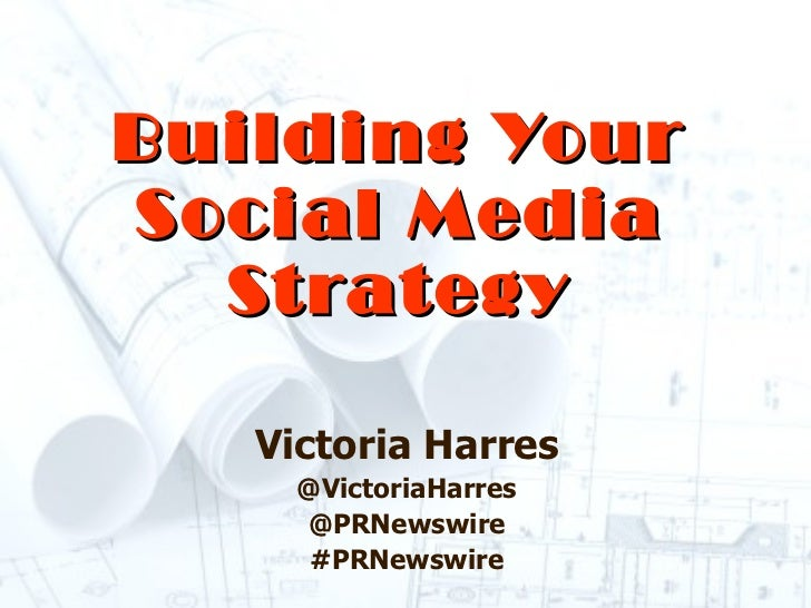 Building Your Social Media Strategy Victoria Harres @VictoriaHarres @PRNewswire #PRNewswire