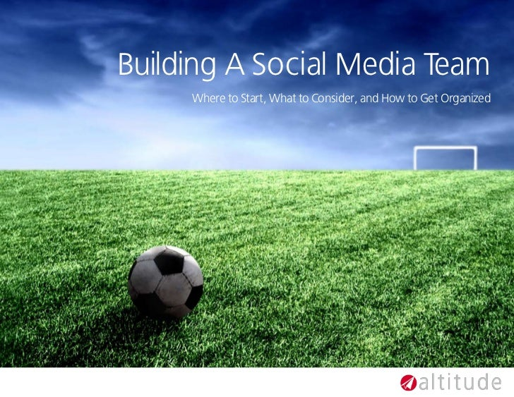 Building A Social Media Team     Where to Start, What to Consider, and How to Get Organized