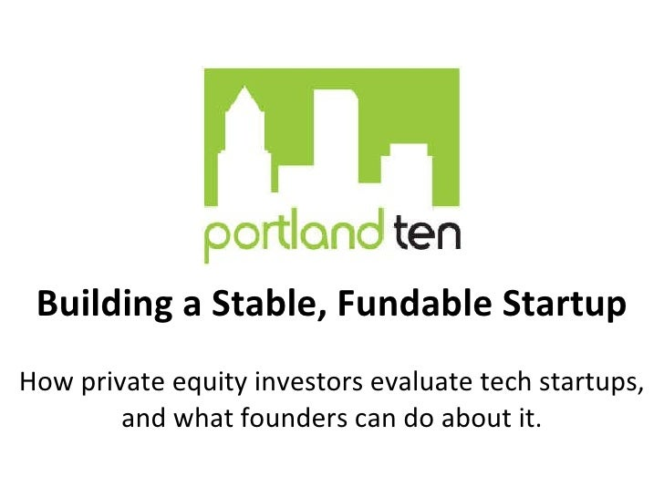 Building a Stable, Fundable Startup How private equity investors evaluate tech startups, and what founders can do about it.