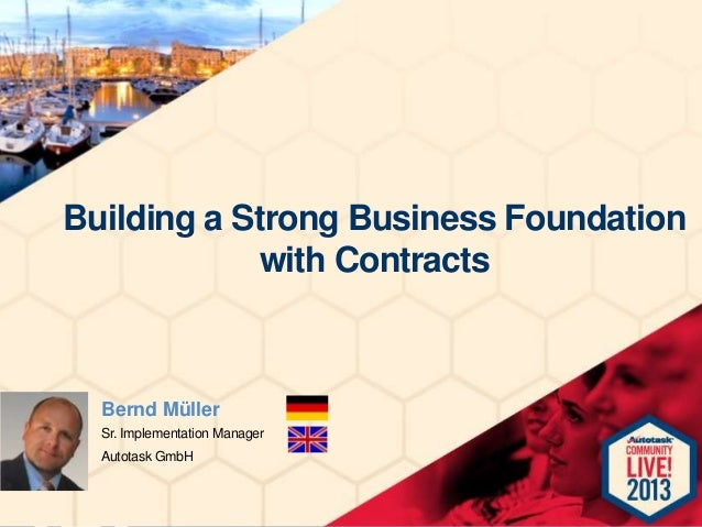 Building a Strong Business Foundation with Contracts  Bernd Müller Sr. Implementation Manager Autotask GmbH