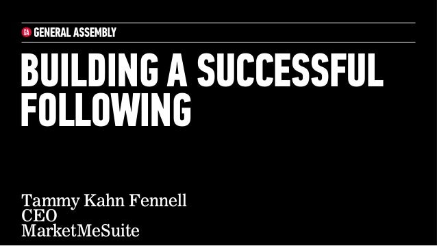 BUILDING A SUCCESSFUL FOLLOWING Tammy Kahn Fennell CEO MarketMeSuite