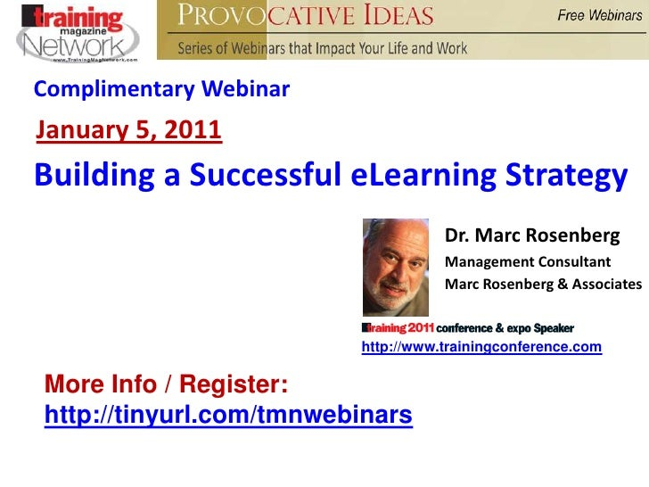 Complimentary Webinar<br />January 5, 2011<br />Building a Successful eLearning Strategy<br />Marc Rosenberg<br />Presiden...