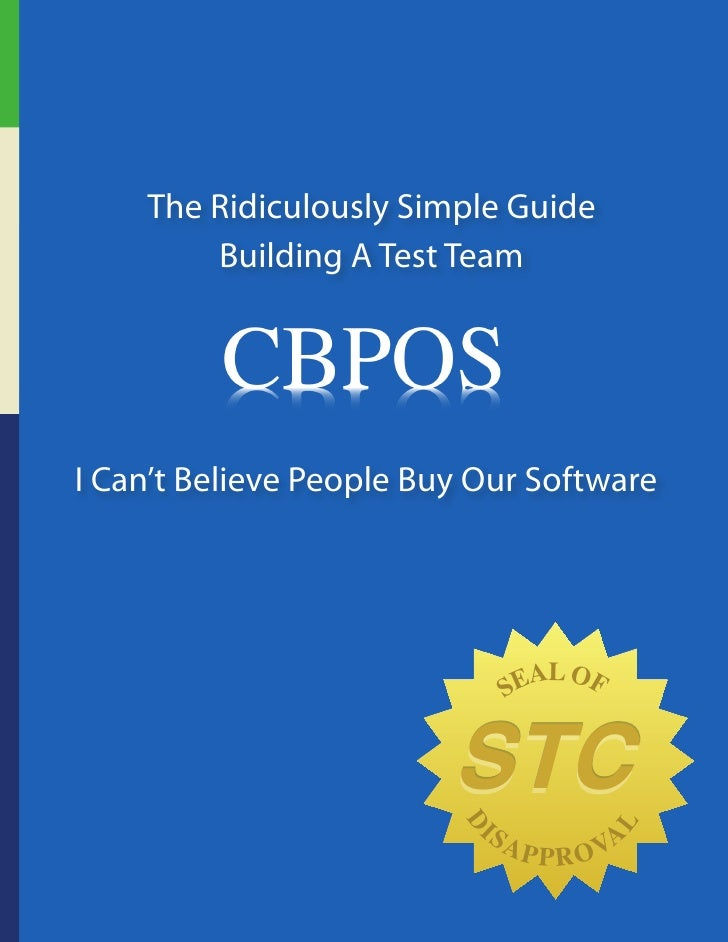 The Ridiculously Simple Guide         Building A Test Team     I Can't Believe People Buy Our Software                    ...