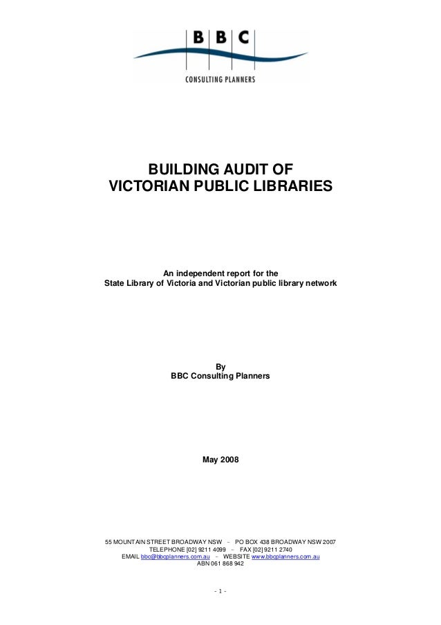 BUILDING AUDIT OF VICTORIAN PUBLIC LIBRARIES                An independent report for theState Library of Victoria and Vic...