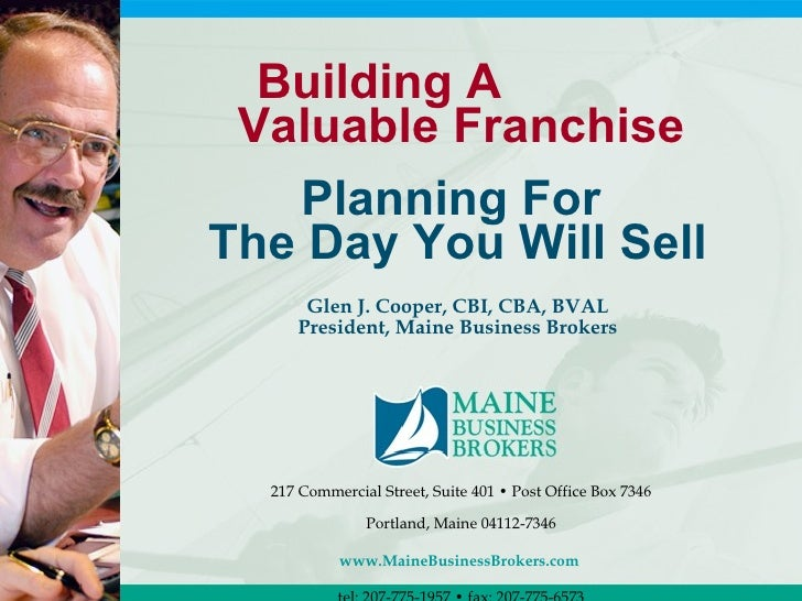 Building A  Valuable Franchise    Planning For The Day You Will Sell       Glen J. Cooper, CBI, CBA, BVAL      President, ...