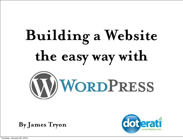 Building a Website                        the easy way with                   By James Tryon Tuesday, January 26, 2010