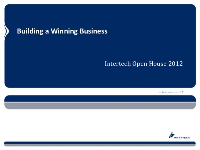 An Intertech Course Building a Winning Business Intertech Open House 2012