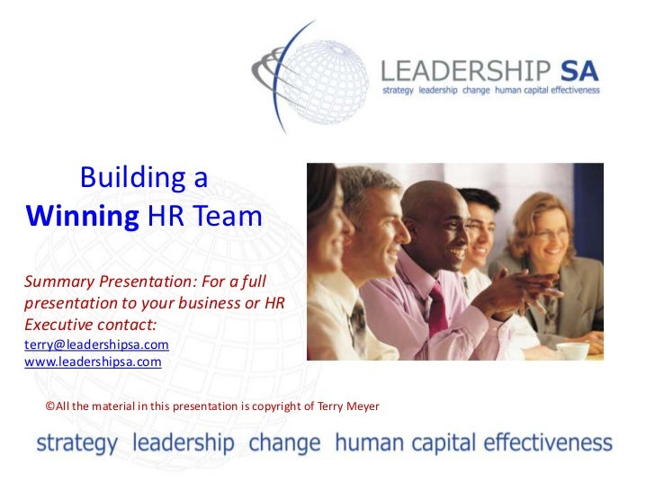 Building aWinning HR TeamSummary Presentation: For a fullpresentation to your business or HRExecutive contact:terry@leader...