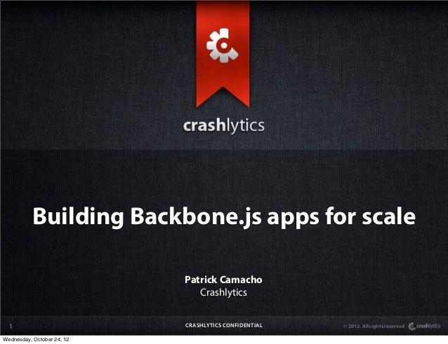 Building Backbone.js apps for scale                            Patrick Camacho                               Crashlytics  ...