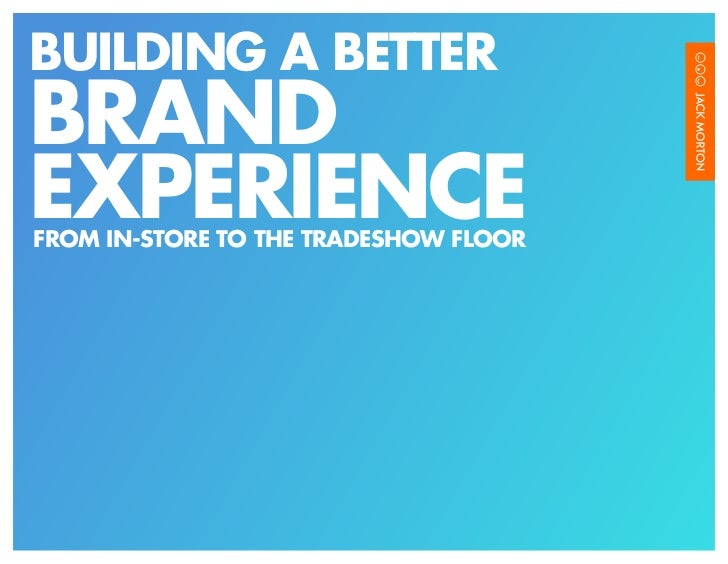 BUILDING A BETTERBRANDEXPERIENCEFROM IN-STORE TO THE TRADESHOW FLOOR                                   BUILDING A BETTER B...