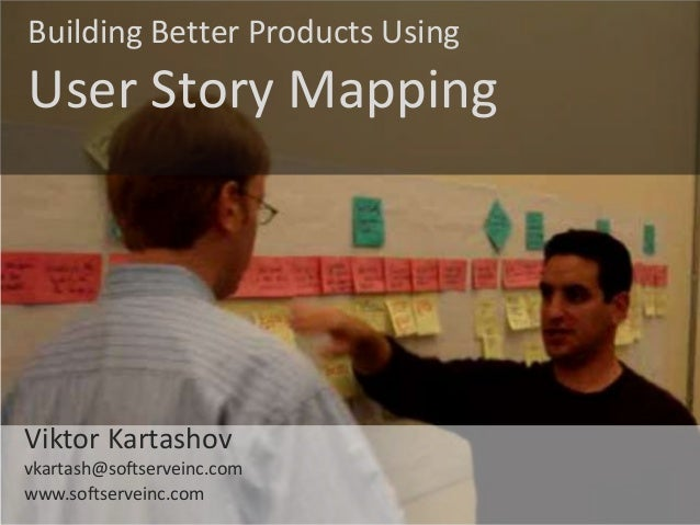 © Jeff Patton, all rights reserved, www.AgileProductDesign.comBuilding Better Products UsingUser Story MappingViktor Karta...