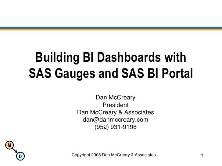 Copyright 2008 Dan McCreary & Associates<br />1<br />Building BI Dashboards withSAS Gauges and SAS BI Portal<br />Dan McCr...