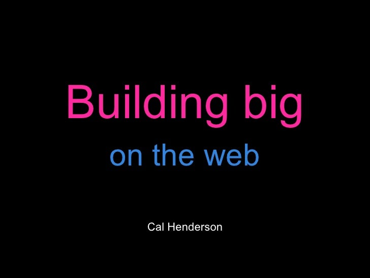 Building big on the web Cal Henderson