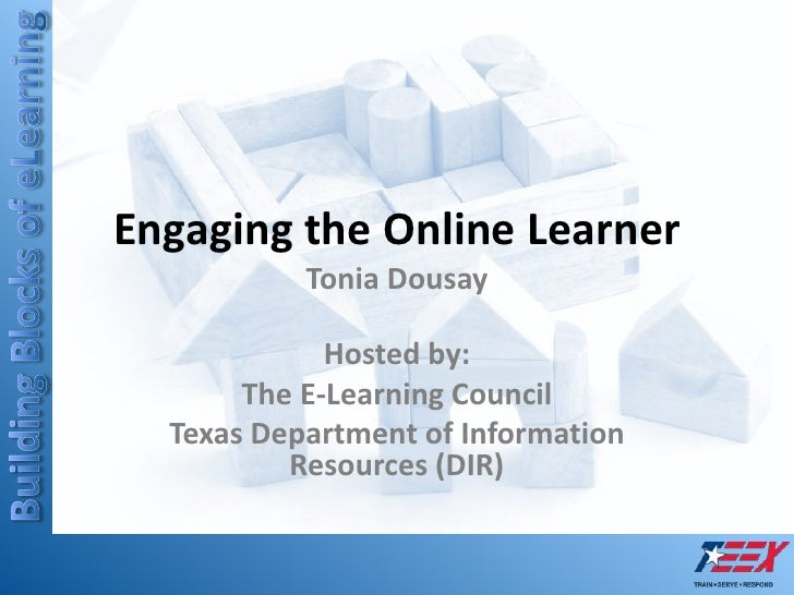 Engaging the Online Learner            Tonia Dousay               Hosted by:        The E-Learning Council   Texas Departm...