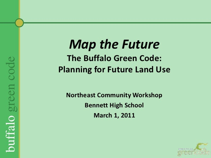 Map the FutureThe Buffalo Green Code:Planning for Future Land Use <br />Northeast Community Workshop<br />Bennett High Sch...