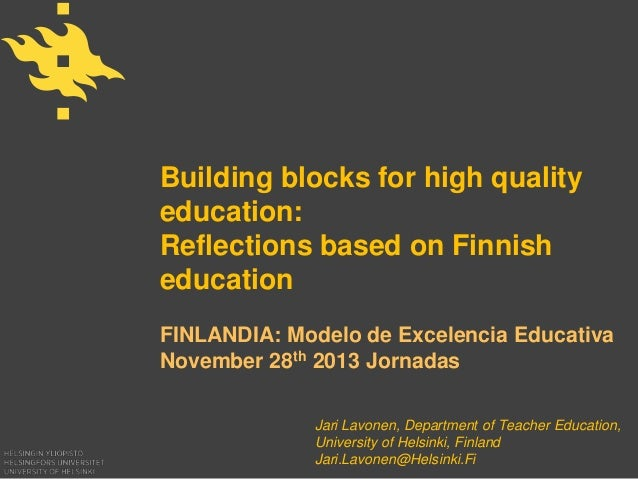 Building blocks for high quality education: Reflections based on Finnish education FINLANDIA: Modelo de Excelencia Educati...