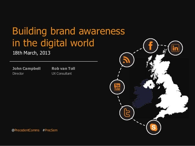 Building brand awarenessin the digital world18th March, 2013John Campbell       Rob van TollDirector            UX Consult...