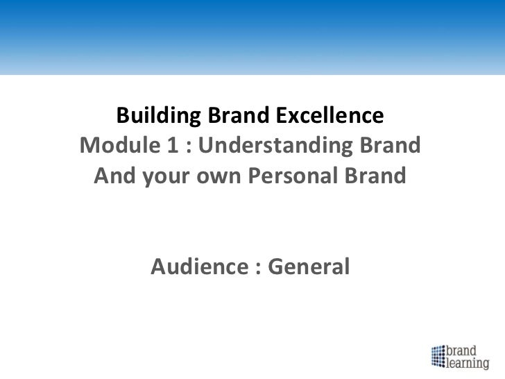 Building Brand Excellence Module 1 : Understanding Brand And your own Personal Brand Audience : General