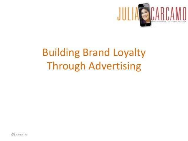 Building Brand Loyalty Through Advertising @jccarcamo