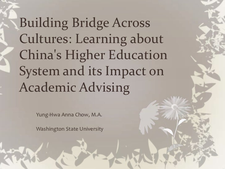 Building Bridge AcrossCultures: Learning aboutChinas Higher EducationSystem and its Impact onAcademic Advising  Yung-Hwa A...