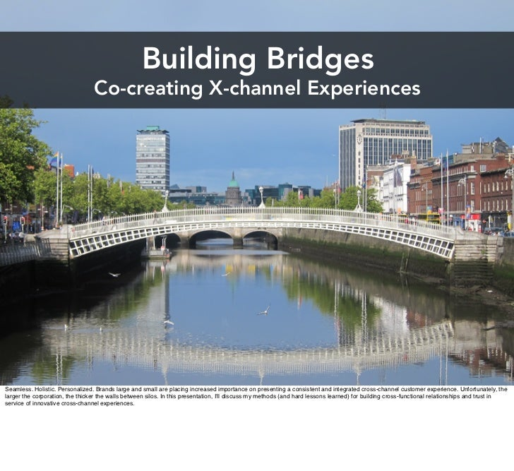 Building Bridges                                 Co-creating X-channel ExperiencesSeamless. Holistic. Personalized. Brands...