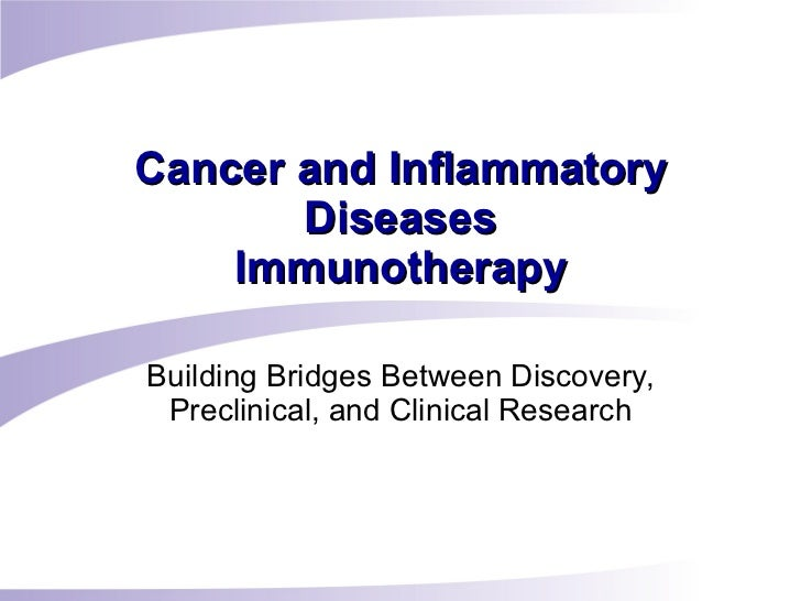 Cancer and Inflammatory Diseases Immunotherapy Building Bridges Between Discovery, Preclinical, and Clinical Research