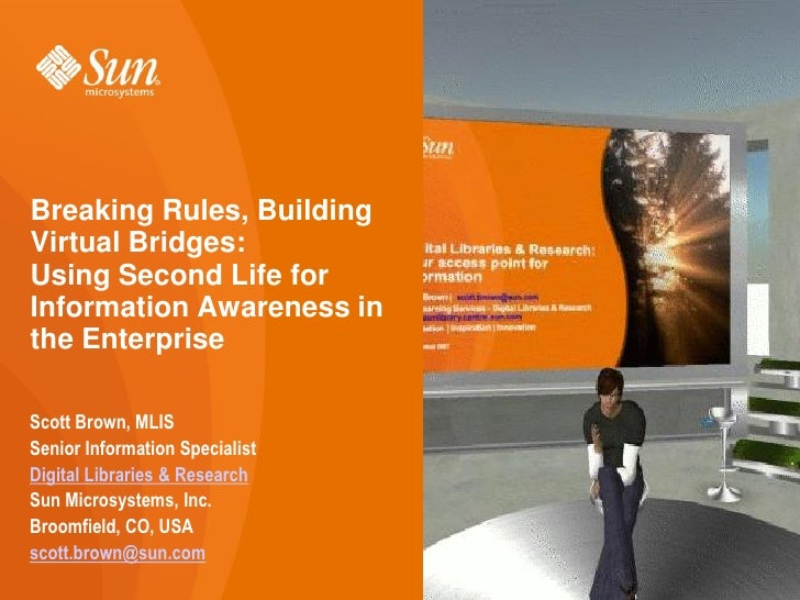 Breaking Rules, Building Virtual Bridges: Using Second Life for Information Awareness in the Enterprise  Scott Brown, MLIS...