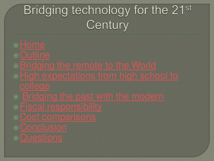  Home Outline Bridging the remote to the World High expectations from high school to  college Bridging the past with ...
