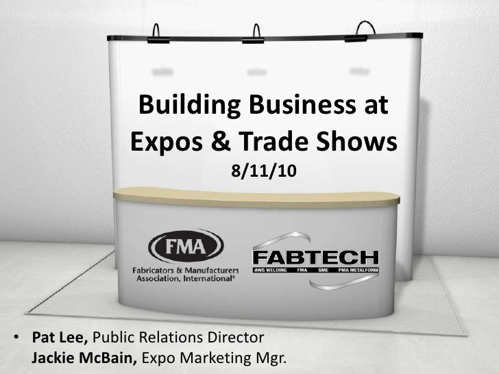 Building Business at Expos & Trade Shows8/11/10<br />Pat Lee, Public Relations DirectorJackie McBain, Expo Marketing Mgr.<...