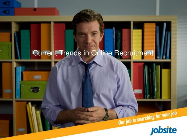 Current Trends in Online Recruitment                   our job is searching for your job