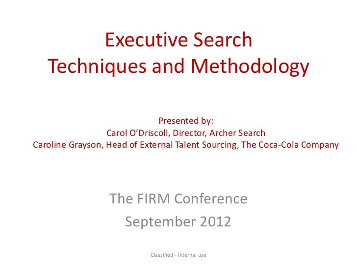Executive Search   Techniques and Methodology                               Presented by:                  Carol O'Driscol...