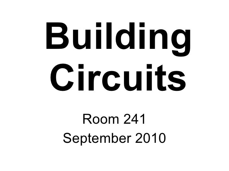 Building Circuits Room 241 September 2010