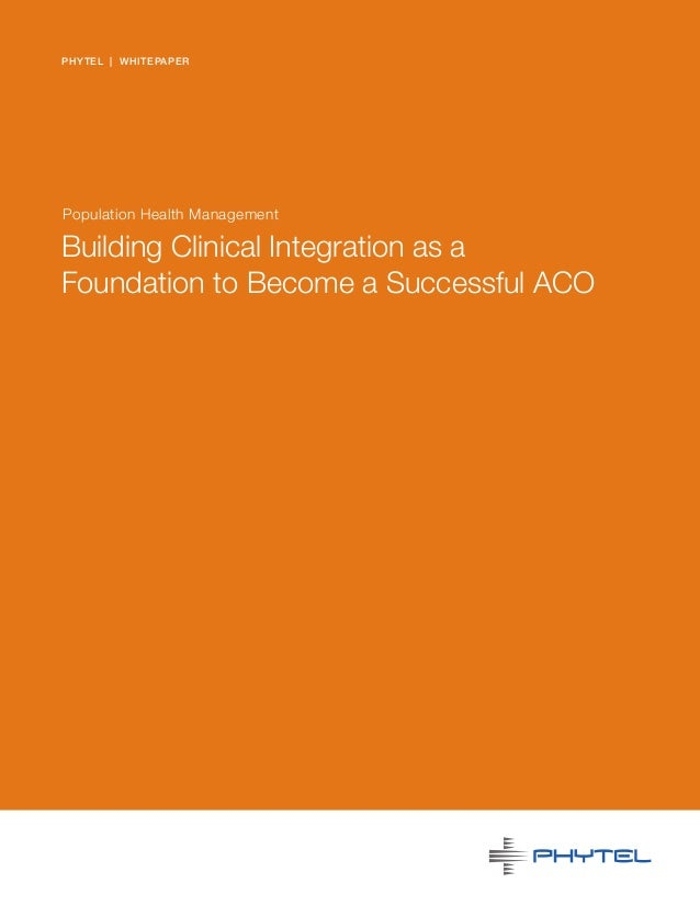 PHYTEL   WHITEPAPERPopulation Health ManagementBuilding Clinical Integration as aFoundation to Become a Successful ACO