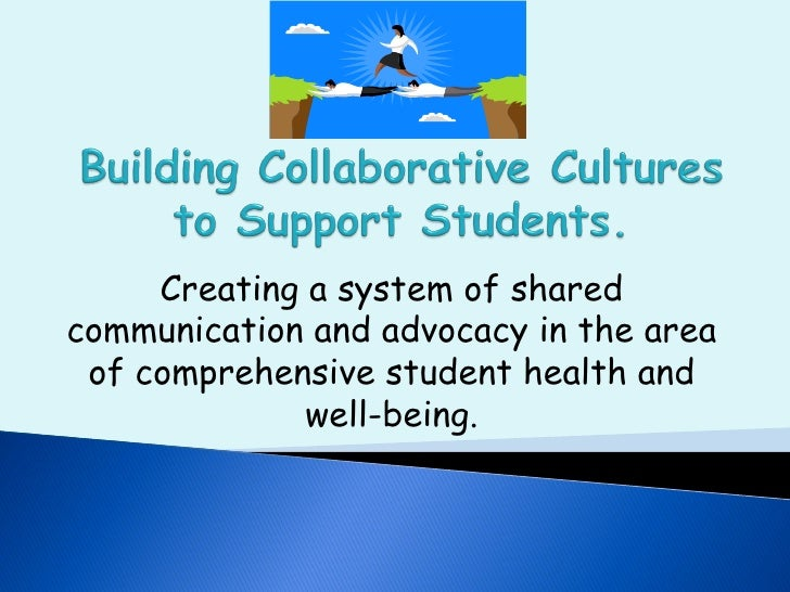 Creating a system of sharedcommunication and advocacy in the area of comprehensive student health and              well-be...