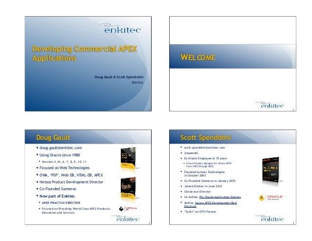 Developing Commercial APEX Applications Doug Gault & Scott Spendolini Enkitec 1 WELCOME 2 Doug Gault ! doug.gault@enkitec....