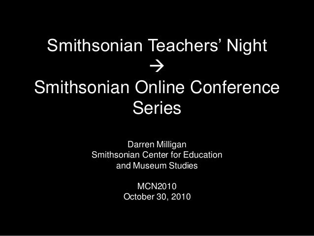 Smithsonian Teachers' Night  Smithsonian Online Conference Series Darren Milligan Smithsonian Center for Education and Mu...