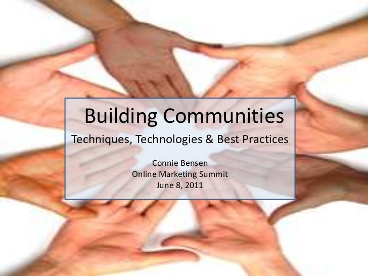 Building Communities<br />Techniques, Technologies & Best Practices<br />Connie Bensen<br />Online Marketing Summit<br />J...