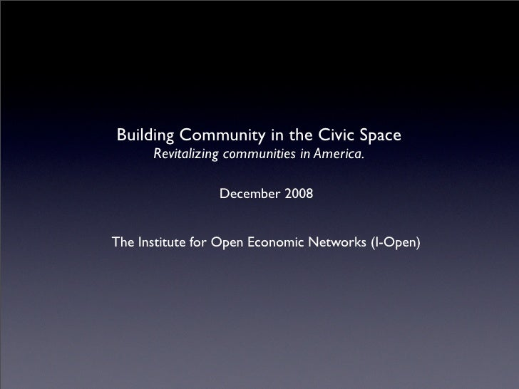 Building Community in the Civic Space       Revitalizing communities in America.                   December 2008   The Ins...
