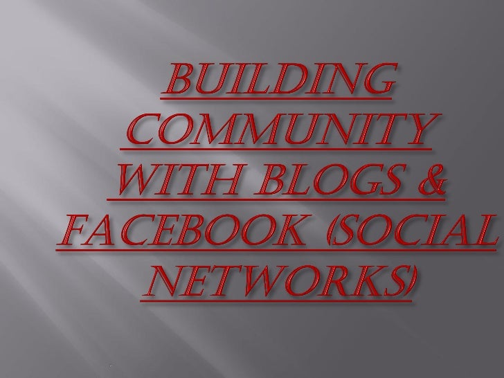 Building Community With Blogs & Facebook