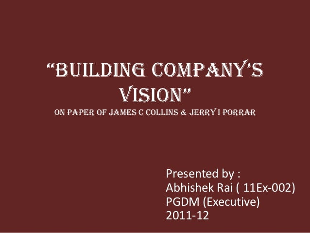 """BuilDing Company's       Vision""on Paper of James C Collins & Jerry I Porrar                        Presented by :       ..."