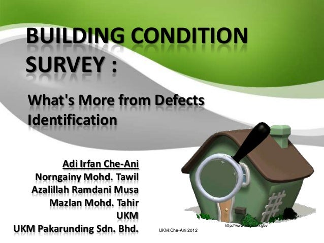 BUILDING CONDITION  SURVEY :   Whats More from Defects   Identification           Adi Irfan Che-Ani    Norngainy Mohd. Taw...