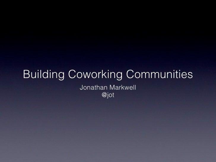 Building Coworking Communities          Jonathan Markwell                @jot
