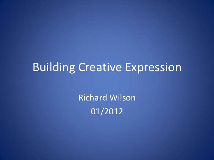 Building Creative Expression        Richard Wilson           01/2012