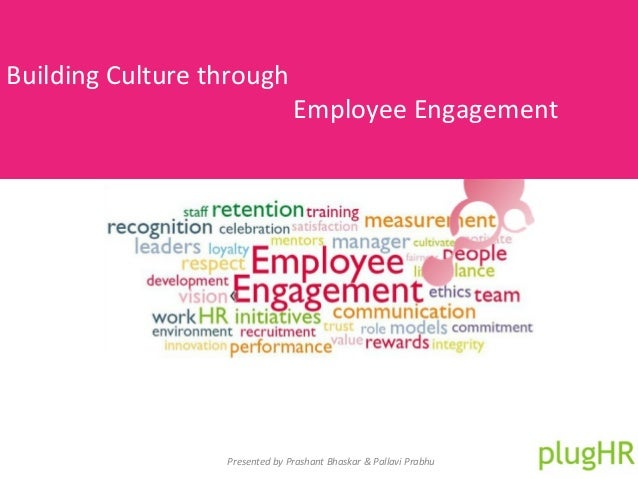 Building Culture through Employee Engagement Presented by Prashant Bhaskar & Pallavi Prabhu