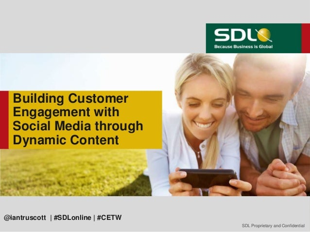 Building Customer  Engagement with  Social Media through  Dynamic Content@iantruscott | #SDLonline | #CETW                ...