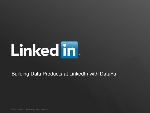 Building Data Products at LinkedIn with DataFu ©2013 LinkedIn Corporation. All Rights Reserved.