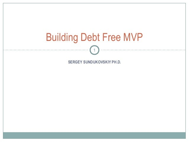 SERGEY SUNDUKOVSKIY PH.D.Building Debt Free MVP1